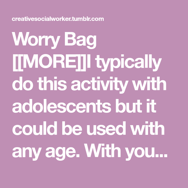 Worry Bag MOREI typically do this activity with ...