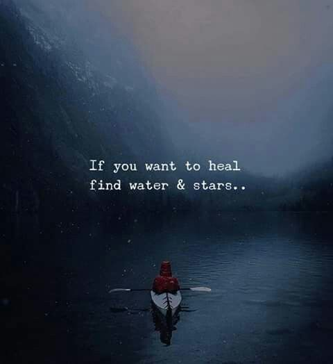 If you want to heal find water & stars.