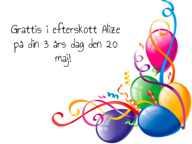 grattis i efterskott Grattis I efterskott Alize pa din 3 ars dag den 20 maj! | Photos  grattis i efterskott