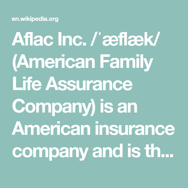 Aflac Inc ˈaeflaek American Family Life Assurance Company Is An