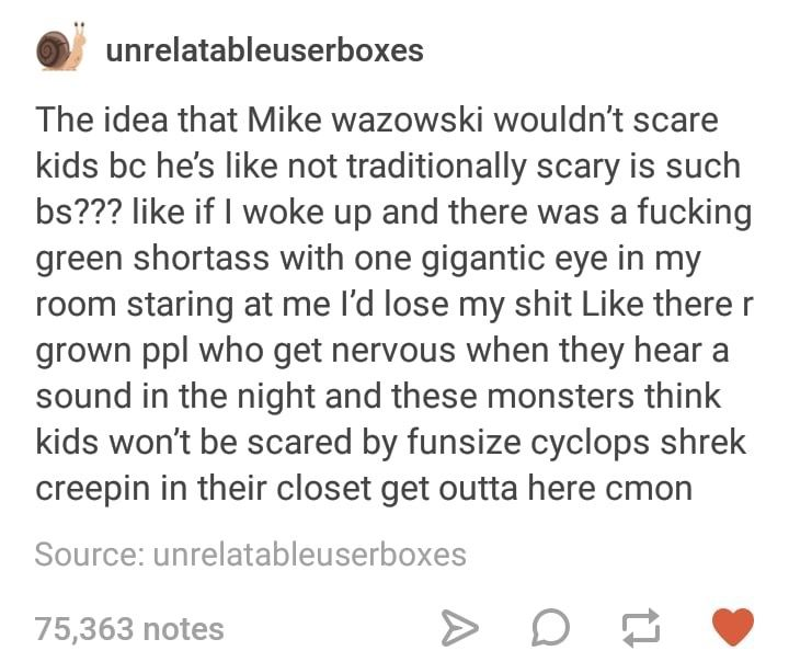 Repinning because the is the best description of mike waxowski I have ever heard