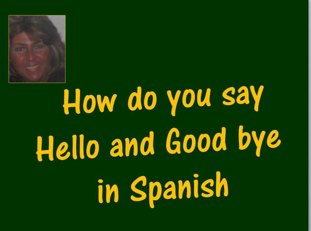 How Do You Say Hello And Good Bye In Spanish Say Hello Sayings You Say