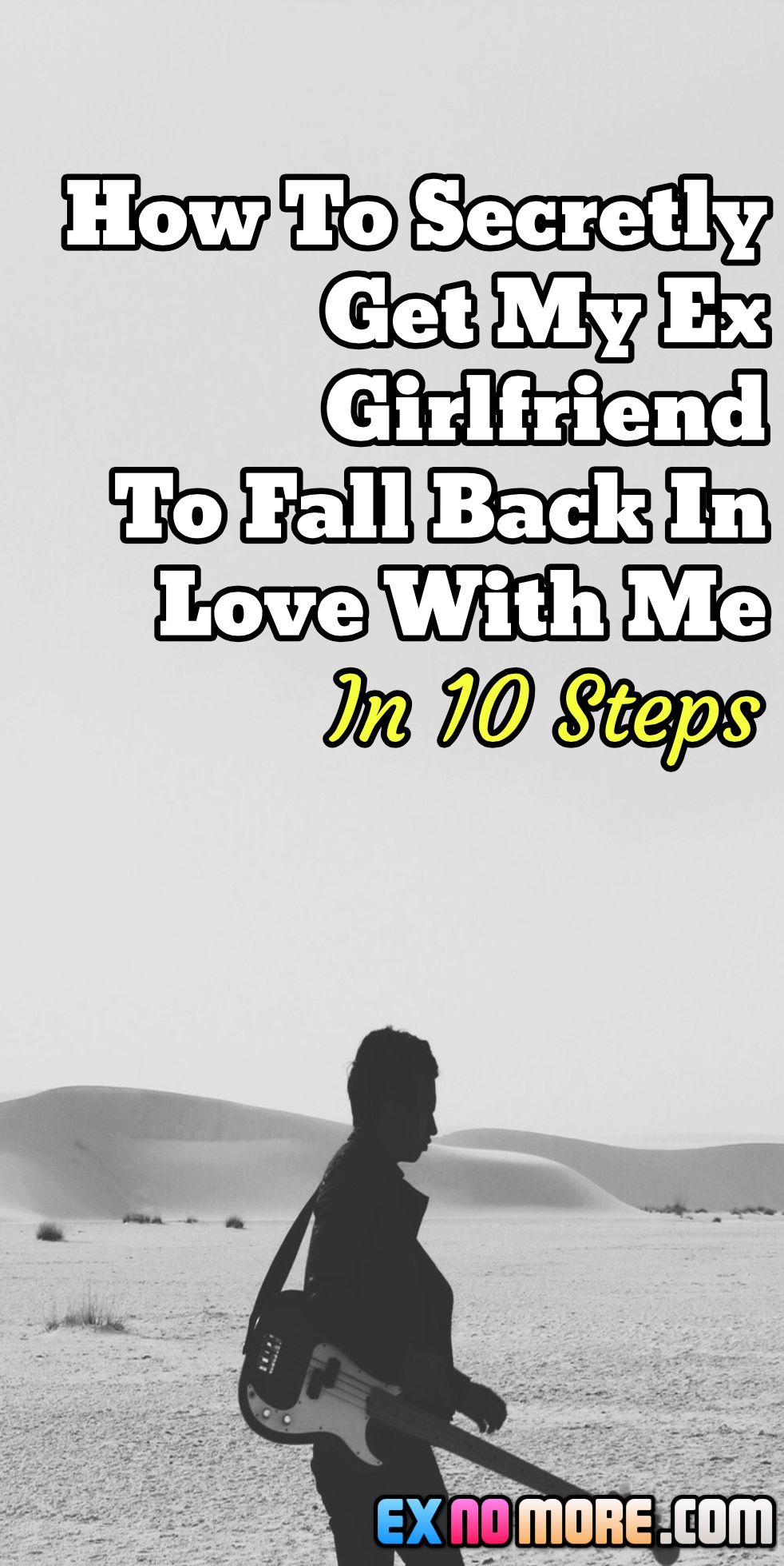 How To Secretly Get My Ex Girlfriend To Fall Back In Love With Me
