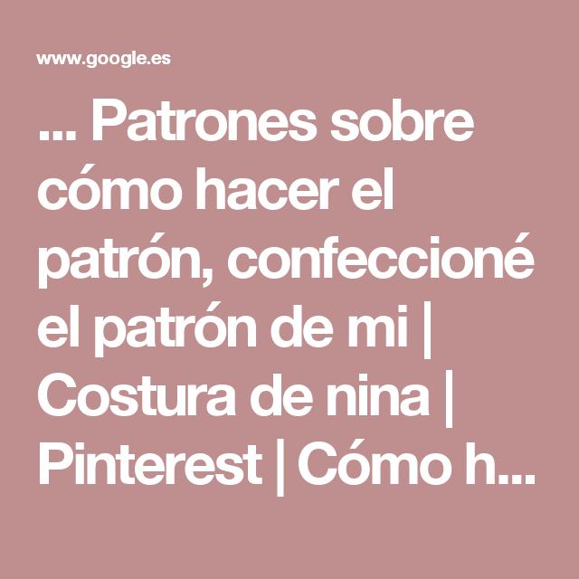 ... Patrones sobre cómo hacer el patrón, confeccioné el patrón de mi   Costura de nina   Pinterest   Cómo hacer, Patrones y Patrón de pantalones