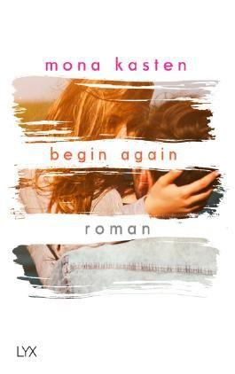 Begin Again von Mona Kasten bei LovelyBooks (Liebesroman)
