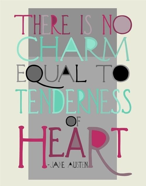 There Is No Charm Equal To Tenderness Of Heart With Images