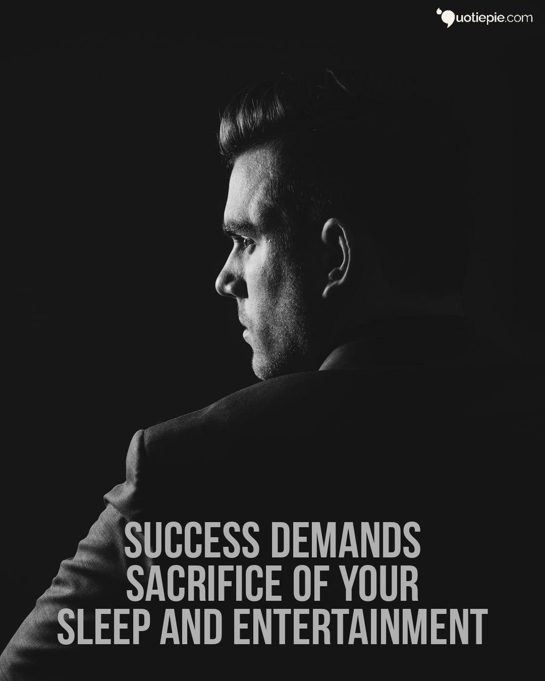 Success demands sacrifice of your sleep and entertainment. #successquotes  #motivation #sleep #sac… | Sacrifice quotes, Career quotes inspirational,  Knowledge quotes