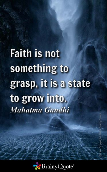 Faith is not something to grasp, it is a state to grow into. - Mahatma Gandhi