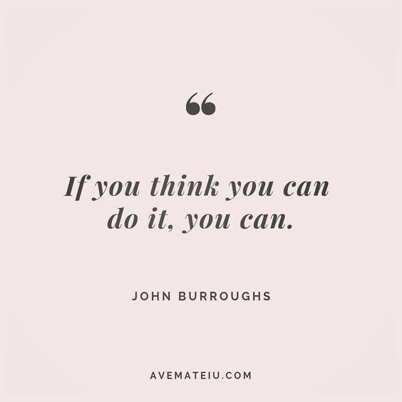 If you think you can do it, you can. John Burroughs Quote 99 | Ave Mateiu