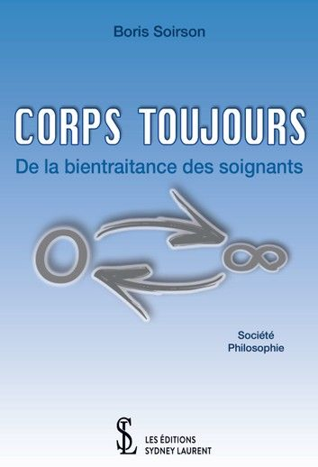 Buy CORPS TOUJOURS - De la bientraitance des soignants by  Boris Soirson and Read this Book on Kobo's Free Apps. Discover Kobo's Vast Collection of Ebooks and Audiobooks Today - Over 4 Million Titles!