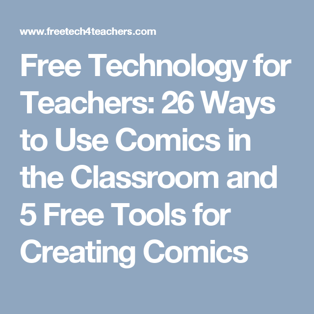 Free Technology for Teachers: 26 Ways to Use Comics in the Classroom and 5 Free Tools for Creating Comics