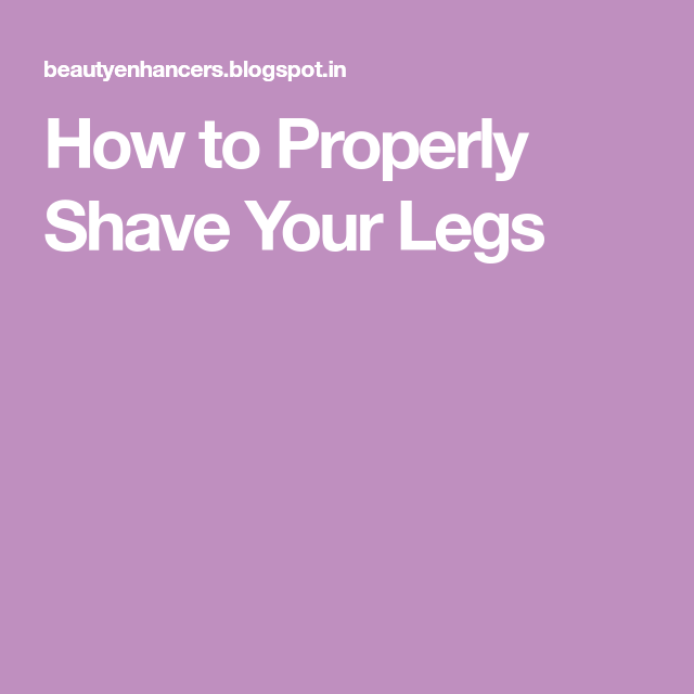 How to Properly Shave Your Legs (With images) | How to
