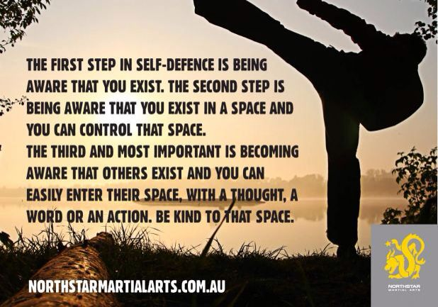 #martialarts - be aware that you exist. Then, be aware that you exist in a space that you can control. Then, be aware that others exist and you enter their space with a thought, word or action. Be kind to that space - Northstar Martial Arts www.quantummartialarts.com.au #martialartssydney #selfdefencesydney