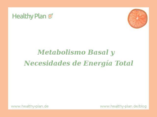 Metabolismo Basal y Necesidades de Energía Total