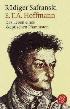 Rüdiger Safranski | E.T.A. Hoffmann. Das Leben eines skeptischen Phantasten