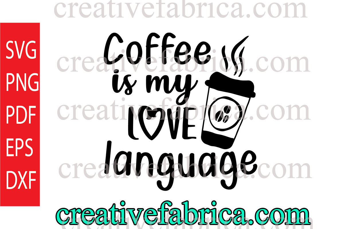 Download Coffee is My Love Language (Graphic) by dobey705002 ...