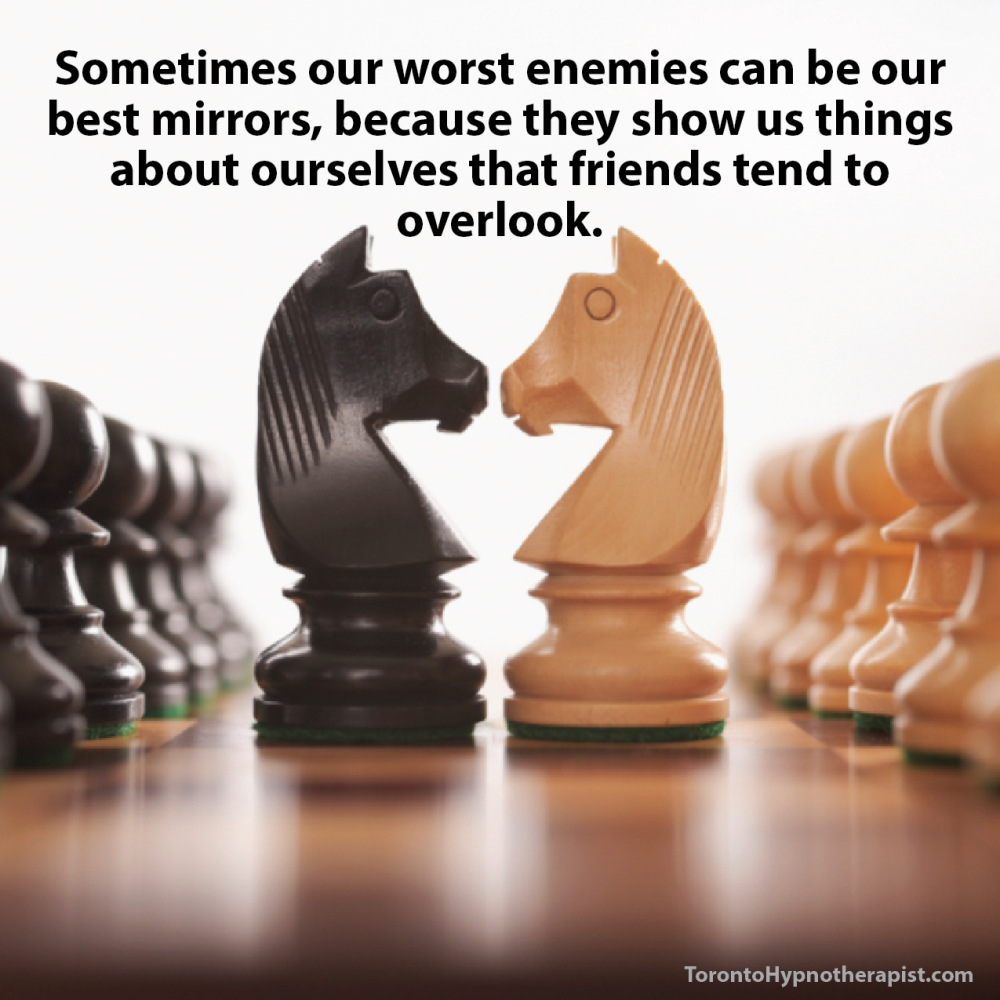 Sometimes Our Worst Enemies Can Be Our Best Mirrors