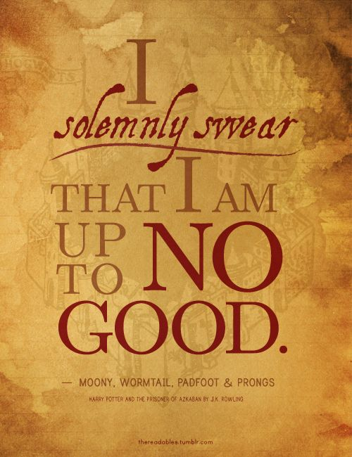 I Solemnly Swear That I Am Up To No Good Harry Potter Quotes