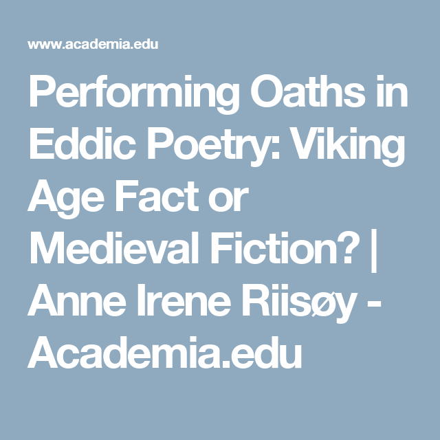 Performing Oaths in Eddic Poetry: Viking Age Fact or Medieval Fiction? | Anne Irene Riisøy - Academia.edu