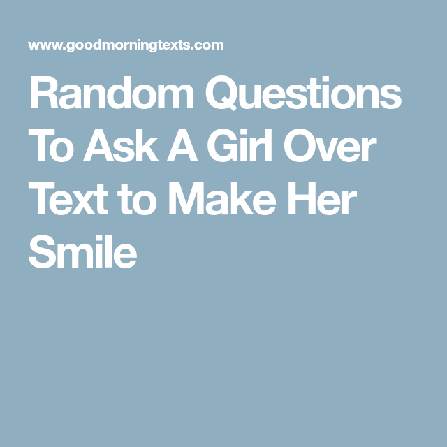 Random Questions To Ask A Girl Over Text to Make Her Smile | my