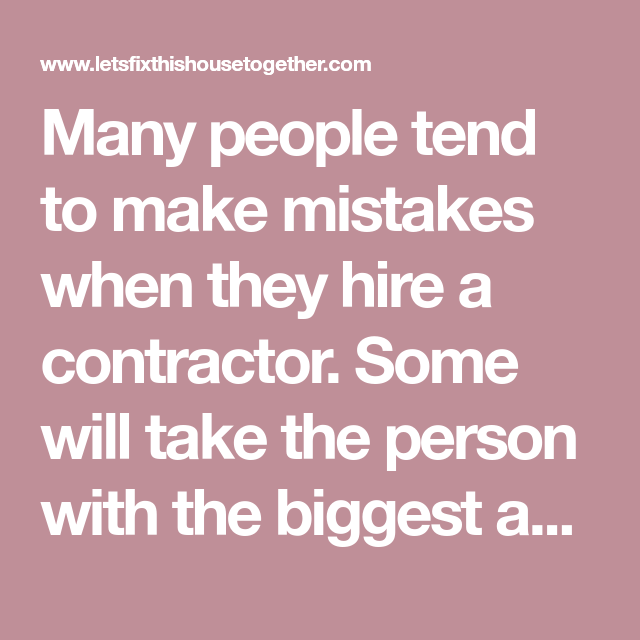 Many people tend to make mistakes when they hire a