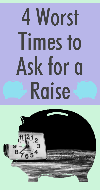 4 Times To Not Ask For A Raise Ask For A Raise Career Inspiration Bad Timing