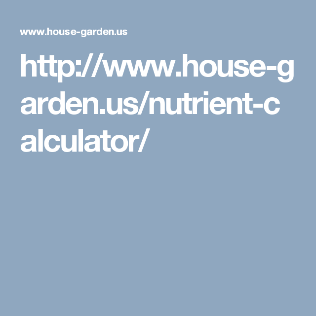 httpwwwhouse gardenusnutrient calculator - House And Garden Nutrient Calculator