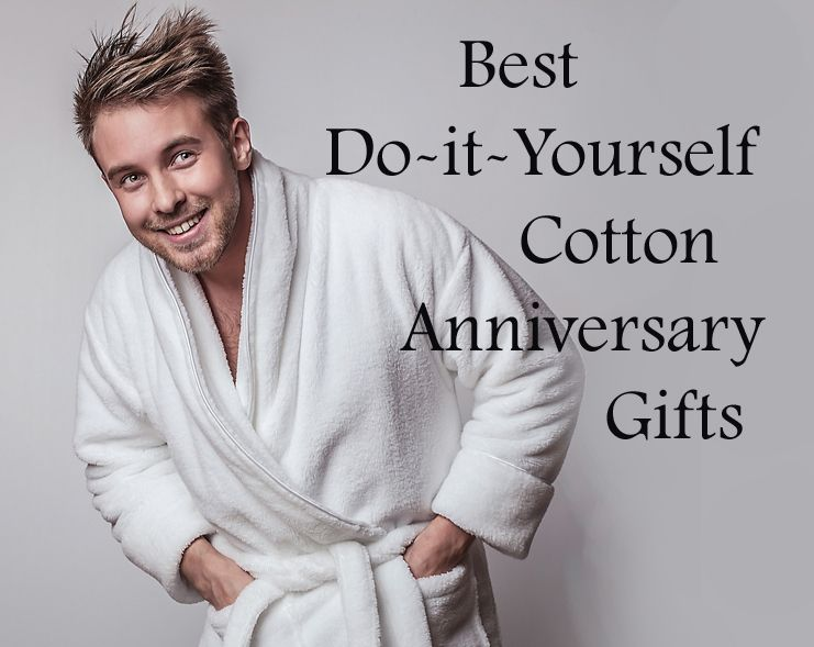 2nd Year Wedding Anniversary Gift Ideas For Him: 14 Do-It-Yourself Cotton Anniversary Gifts