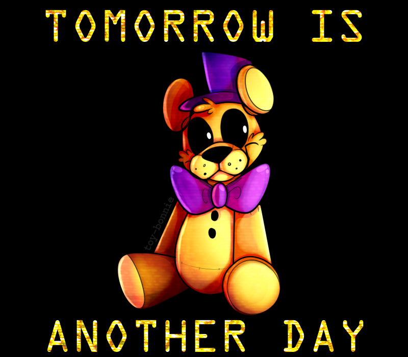 Tomorrow Is Another Day By Animatronicbunny On Deviantart Five