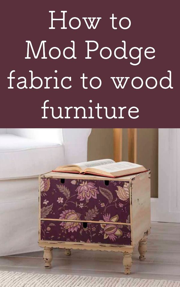 How to Mod Podge fabric to wood furniture | Pinterest | Wood ...