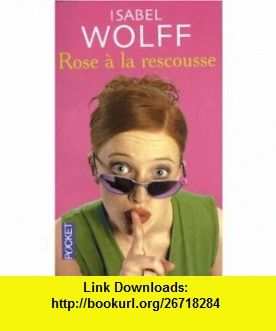 Rose a LA Rescousse (French Edition) (9782266137041) Isabel Wolff , ISBN-10: 2266137042  , ISBN-13: 978-2266137041 ,  , tutorials , pdf , ebook , torrent , downloads , rapidshare , filesonic , hotfile , megaupload , fileserve