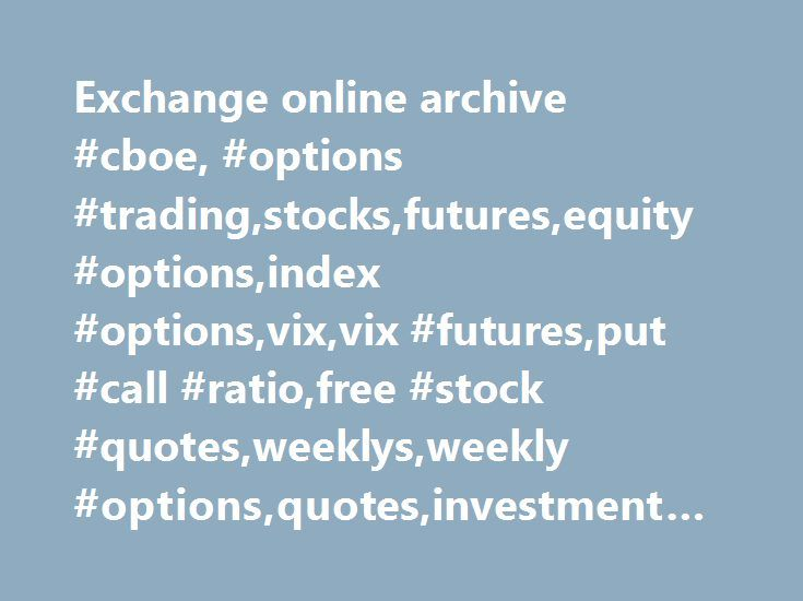 Options Quotes Exchange Online Archive #cboe #options #tradingstocksfutures