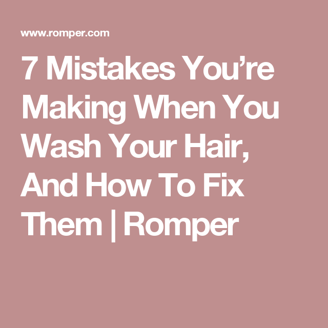 7 Mistakes You're Making When You Wash Your Hair, And How To Fix Them | Romper