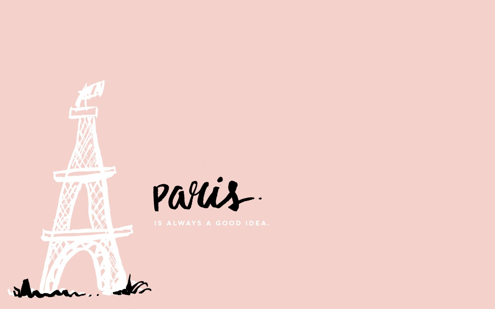 Free desktop + mobile wallpaper via hellodesignsugar - PARIS IS ALWAYS A GOOD IDEA.   Desktop ...