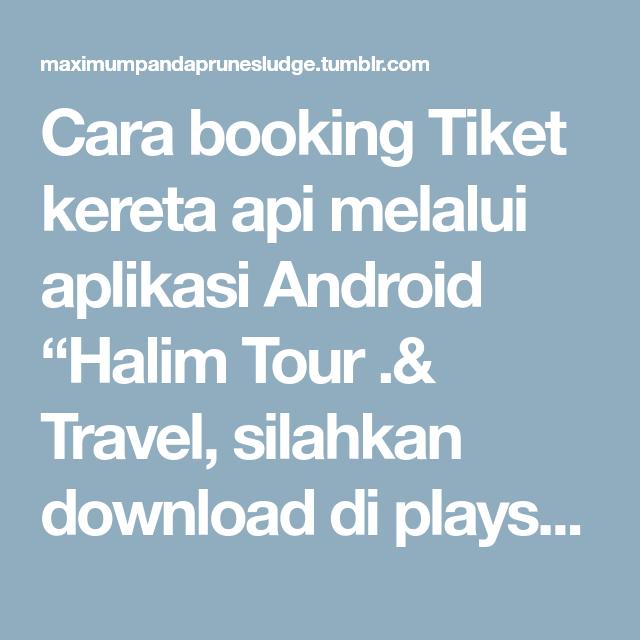 Cara booking tiket kereta api melalui aplikasi android halim tour cara booking tiket kereta api melalui aplikasi android halim tour travel silahkan stopboris Gallery