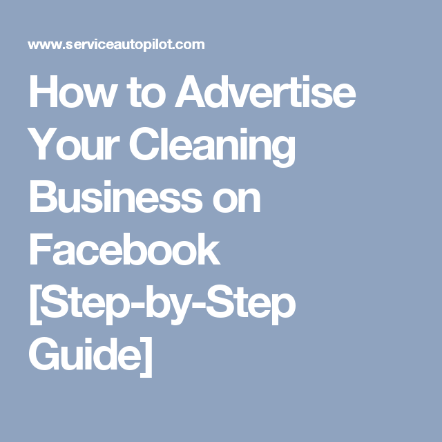 How To Advertise Your Cleaning Business On Facebook Step By Step Guide Cleaning Business Cleaning Advertising