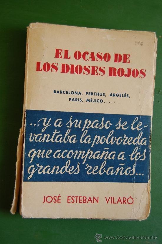 El Ocaso de los Dioses Rojos. Barcelona, Perthus, Argelés, Paris, Méjico... José Esteban Vilaró