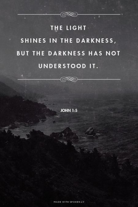 The Light Shines In The Darkness But The Darkness Has Not