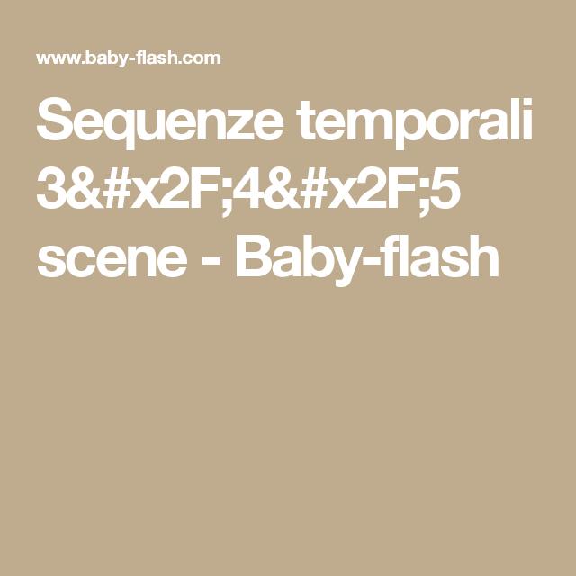 Sequenze temporali 3/4/5 scene - Baby-flash | Temporali, Scena