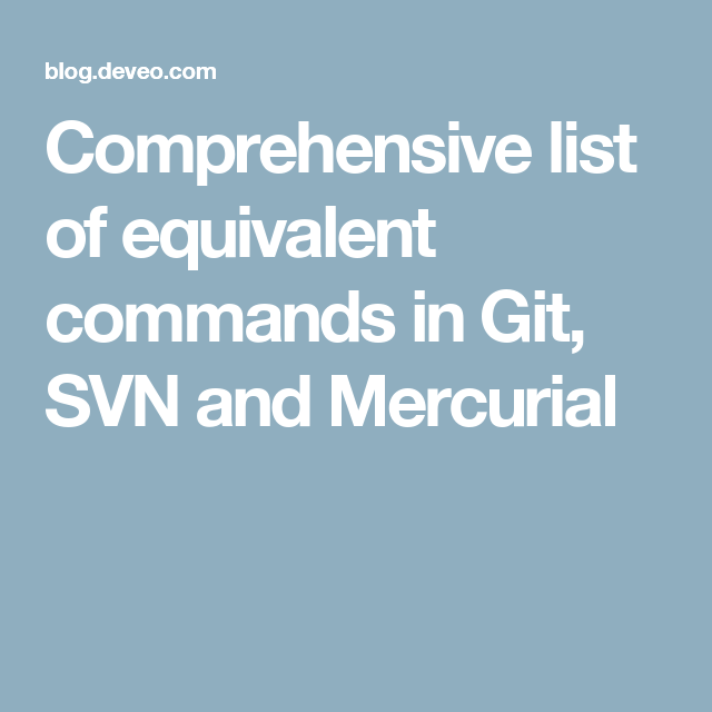 Comprehensive list of equivalent commands in Git, SVN and