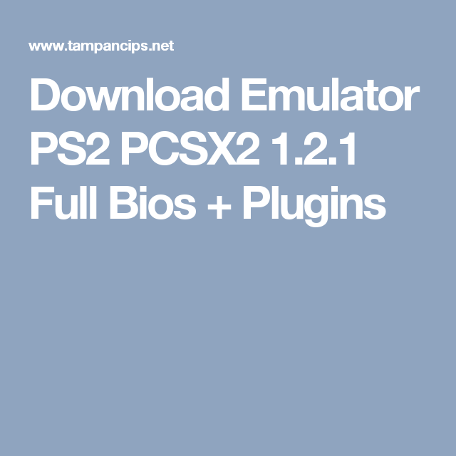 Download Emulator PS2 PCSX2 1 2 1 Full Bios + Plugins | New