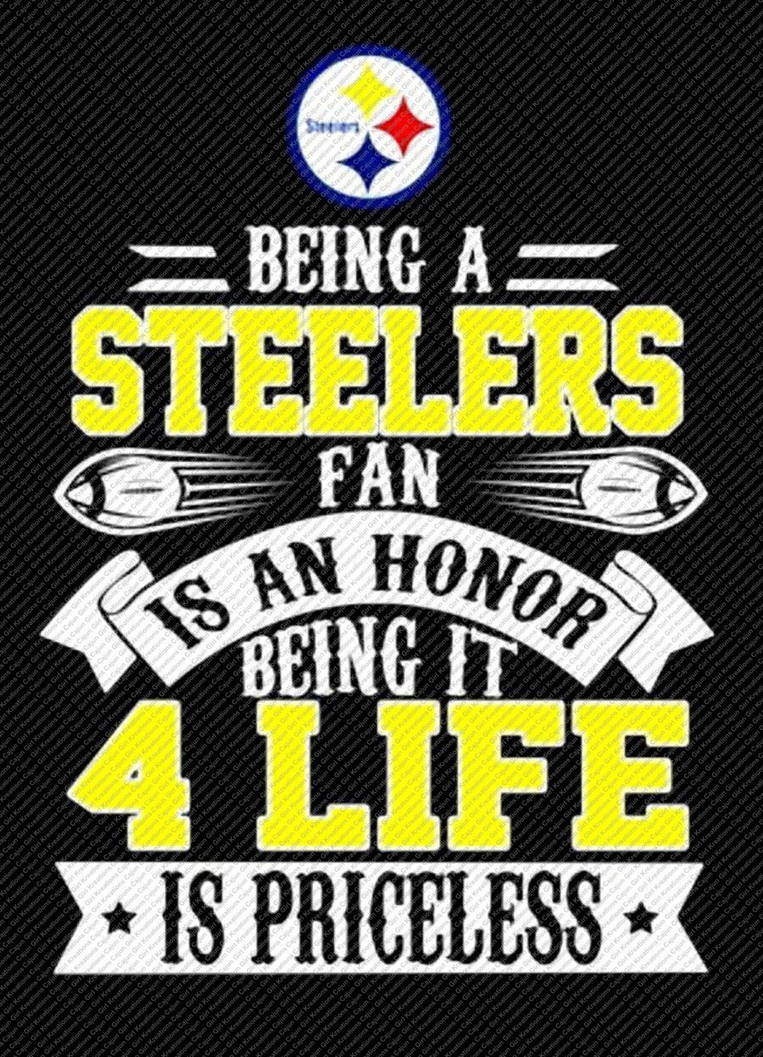 Being a Pittsburgh Steelers Fan Is a Honor Being it 4 Life is ...