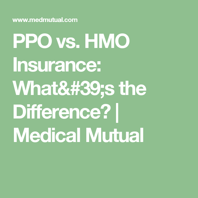 Ppo Vs Hmo Insurance What 39 S The Difference Medical Mutual