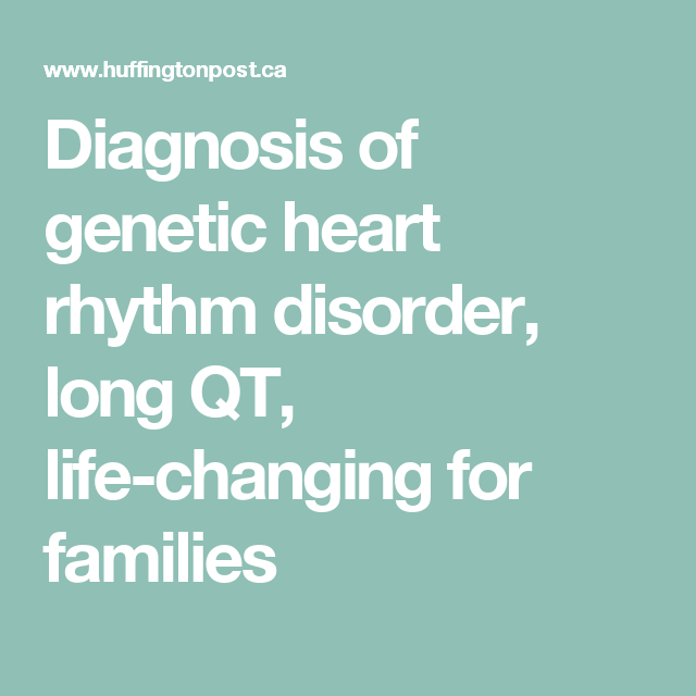 Genetic Makeup Of An Organism Amazing Diagnosis Of Genetic Heart Rhythm Disorder Long Qt Lifechanging Design Ideas