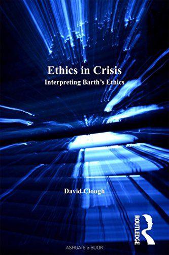 Ethics in Crisis: Interpreting Barth's Ethics (Barth Studies)