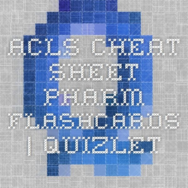 Acls Cheat Sheet Pharm Flashcards Quizlet Flashcards Acls