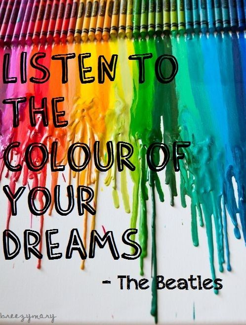 Listen To The Color Of Your Dreams Color Quotes Beatles Quotes The Beatles
