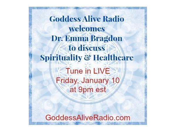Goddess Alive Radio - Dr. Emma Bragdon on Spirituality and Healthcare
