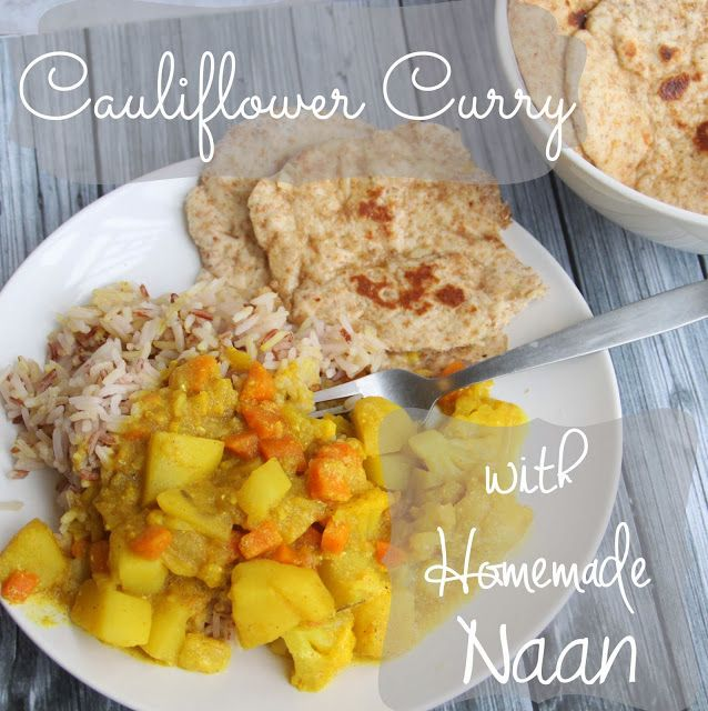 Cauliflower Curry with Homemade Naan - Nap-time Creations