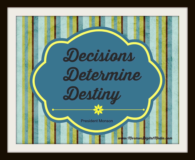 Decisions determine destiny - President Monson #ldsquotes #mormon #mormondigitalmedia